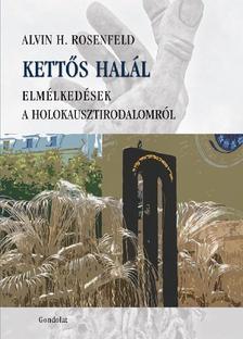 Rosenfeld, Alvin H. - KETTŐS HALÁL - ELMÉLKEDÉSEK A HOLOKAUSZTIRODALOMRÓL
