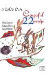 Fésűs Éva - Csupafül 22 meséje Szekeres Erzsébet rajzaival