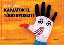 LACKFI JÁNOS - Kapjátok el Tüdő Gyuszit! - Versek felnőttes gyerekeknek és gyerekes felnőtteknek