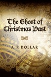 Dollar A. P. - The Ghost of Christmas Past [eKönyv: epub,  mobi]