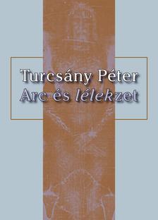 TURCSÁNY PÉTER - Arc és lélekzet