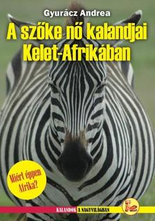 Gyurácz Andrea - A SZŐKE NŐ KALANDJAI KELET-AFRIKÁBAN