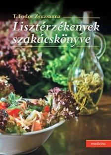 T. Fodor Zsuzsanna - Lisztérzékenyek szakácskönyve