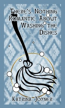 Joyner Katrina - There's Nothing Romantic About Washing the Dishes [eKönyv: epub, mobi]