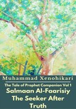 Xenohikari Muhammad - The Tale of Prophet Companion Vol 1 Salmaan Al-Faarisiy The Seeker After Truth [eKönyv: epub,  mobi]