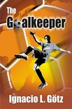 Götz Ignacio - The Goalkeeper [eKönyv: epub,  mobi]