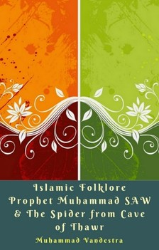 Vandestra Muhammad - Islamic Folklore Prophet Muhammad SAW & The Spider from Cave of Thawr [eKönyv: epub, mobi]