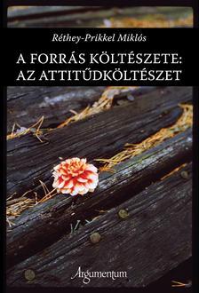 Réthey-Prikkel Miklós - A forrás költészete: Az attitűdköltészet