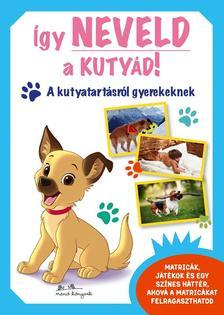 - Így neveld a kutyád! - A kutyatartásról gyerekeknek