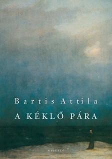 Bartis Attila - A kéklő pára [eKönyv: epub, mobi]