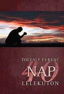 Tolvaly Ferenc - 40 nap lélekúton