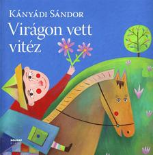 Kányádi Sándor - Virágon vett vitéz - nagy alakú,új,színes kiadás