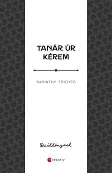 Karinthy Frigyes - Tanár úr kérem - Diákkönyvek