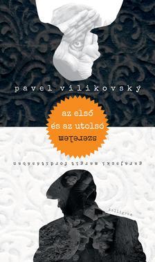 Pavel Vilikovsky - Az első és az utolsó szerelem