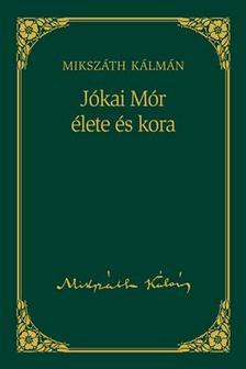 MIKSZÁTH KÁLMÁN - Jókai Mór élete és kora
