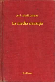 Galiano José  Alcalá - La media naranja [eKönyv: epub, mobi]