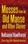 Nathaniel Hawthorne - Mosses from an Old Manse and Other Stories [eKönyv: epub,  mobi]
