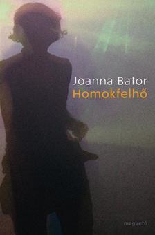 Joanna Bator - Homokfelhő