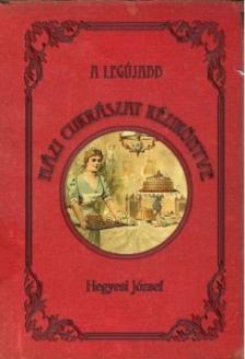 Hegyesi József - A legújabb házi cukrászat kézikönyve