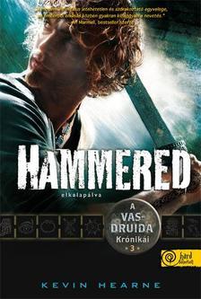 Kevin Hearne - Hammered - Elkalapálva - KEMÉNY BORÍTÓS
