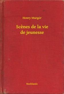 Henry, Murger - Scenes de la vie de jeunesse [eKönyv: epub, mobi]