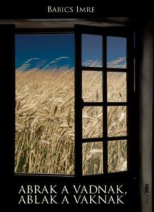 Babics Imre - Abrak a vadnak, ablak a vaknak
