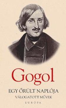 Nyikolaj Gogol - EGY ŐRÜLT NAPLÓJA - VÁLOGATOTT MŰVEK