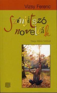 Vizsy Ferenc - Színjátszó novellák - Nagy Mária fotóival
