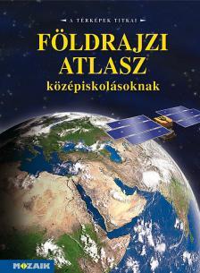 Mészárosné Balogh Ágnes - MS-4121T FÖLDRAJZI ATLASZ KÖZÉPISKOLÁSOKNAK