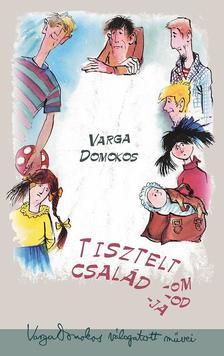 Varga Domokos - Tisztelt családom