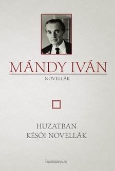 Mándy Iván - Huzatban - Késői novellák [eKönyv: epub, mobi]