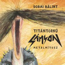 Dobai Bálint - Titántorkú Sámson