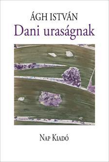 Ágh István - Dani uraságnak - 3. javított, bővített kiadás