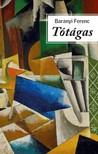 Baranyi Ferenc - Tótágas [eKönyv: epub, mobi]<!--span style='font-size:10px;'>(G)</span-->