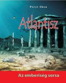 Peryt Shou - Atlantisz - Az emberiség sorsa