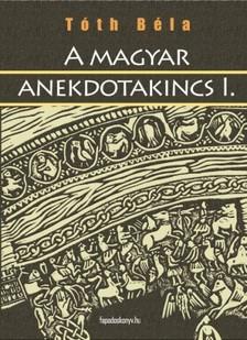 TÓTH BÉLA - A magyar anekdotakincs 1. rész [eKönyv: epub, mobi]