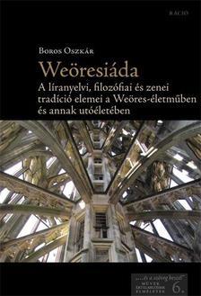 Boros Oszkár - Weöresiáda - A líranyelvi, ?lozó?ai és zenei tradíció elemei a Weöres-életműben és annak utóéletében