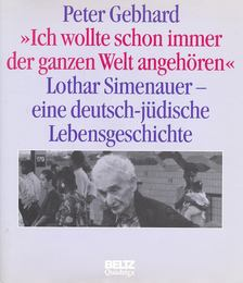 GEBHARD, PETER - Ich wollte schon immer der ganzen Wehrt angehören - Lothar Simenauer - Eine deutsch-jüdische Lebensgeschichte [antikvár]