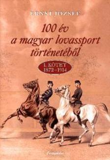 Ernst József - 100 év a magyar lovassport történetéből 1.kötet 1872-1914