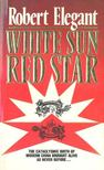 Elegant, Robert - White Sun Red Star [antikvár]