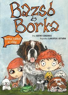 Bátky András - Lakatos István - Bazsó és Borka - Borka nélkül a világ