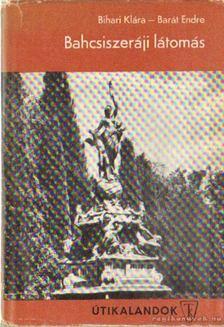 Bihari Klára, Barát Endre - Bahcsiszeráji látomás [antikvár]