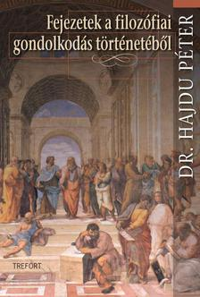 HAJDU PÉTER DR. - Fejezetek a filozófiai gondolkodás történetéből