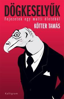 Kötter Tamás - Dögkeselyűk - Fejezetek egy multi életéből