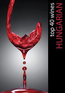 Hajni István - Kolozsvári Ildikó - Hungarian Top 40 Wines