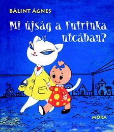 Bálint Ágnes - MI ÚJSÁG A FUTRINKA UTCÁBAN