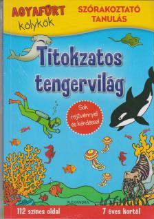 - TITOKZATOS TENGERVILÁG - AGYAFÚRT KÖLYKÖK - SZÓRAKOZTATÓ TANULÁS