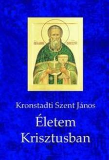 Kronstadti Szent János - Életem Krisztusban