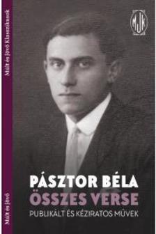 Pásztor Béla összes versei. Publikált és kéziratos művek