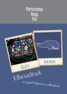 Petrozsényi Nagy Pál - Életképek - Elbeszélések és egyéb kisprózai alkotások